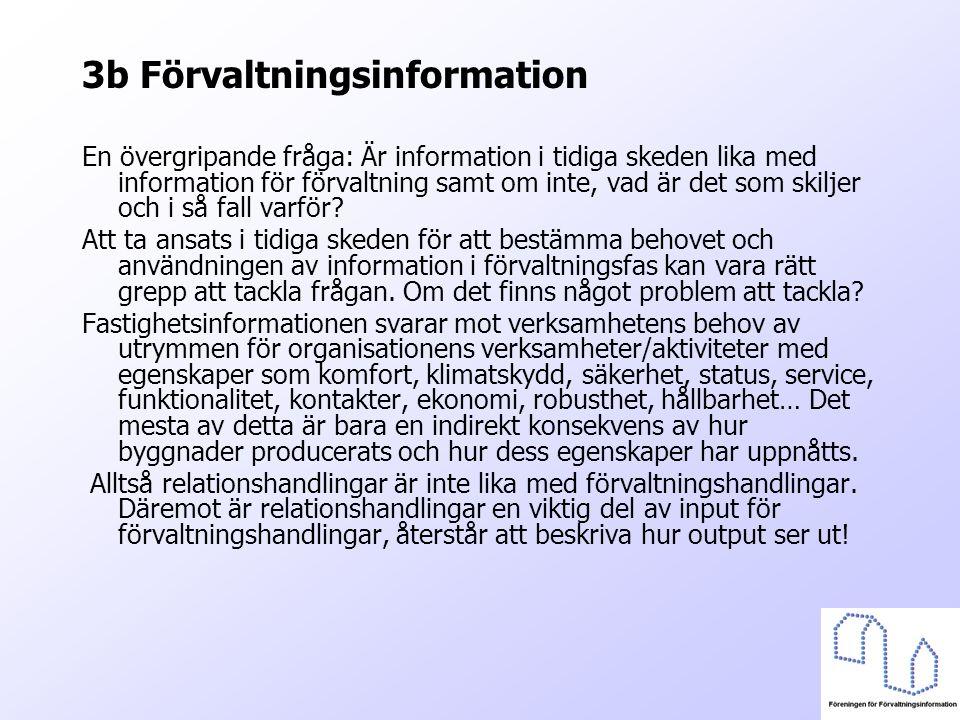 3b Förvaltningsinformation En övergripande fråga: Är information i tidiga skeden lika med information för förvaltning samt om inte, vad är det som ski