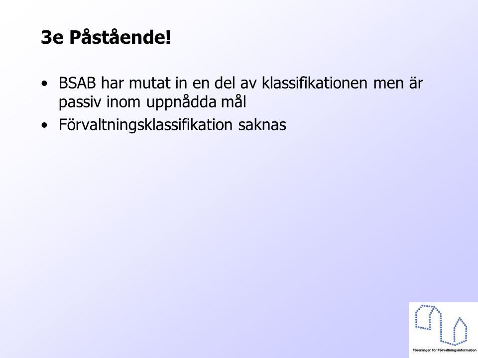 3e Påstående! BSAB har mutat in en del av klassifikationen men är passiv inom uppnådda mål Förvaltningsklassifikation saknas