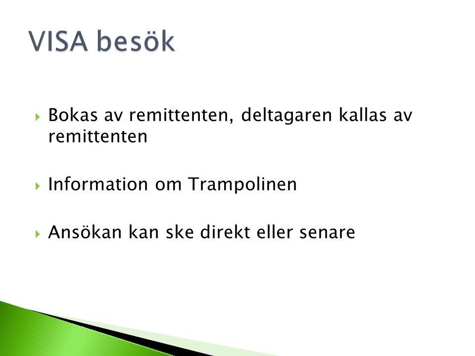  Bokas av remittenten, deltagaren kallas av remittenten  Information om Trampolinen  Ansökan kan ske direkt eller senare VISA besök