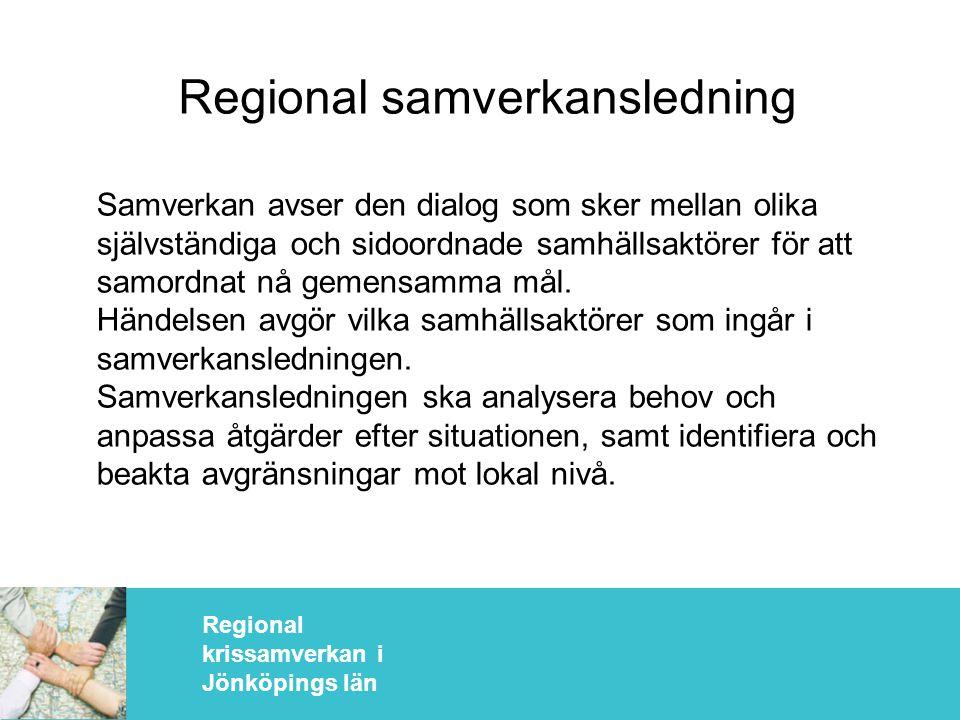 Regional krissamverkan i Jönköpings län Regional samverkansledning Samverkan avser den dialog som sker mellan olika självständiga och sidoordnade samhällsaktörer för att samordnat nå gemensamma mål.