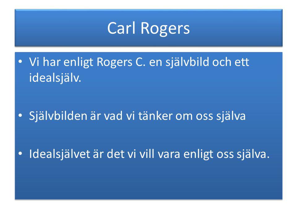 Carl Rogers Vi har enligt Rogers C.en självbild och ett idealsjälv.