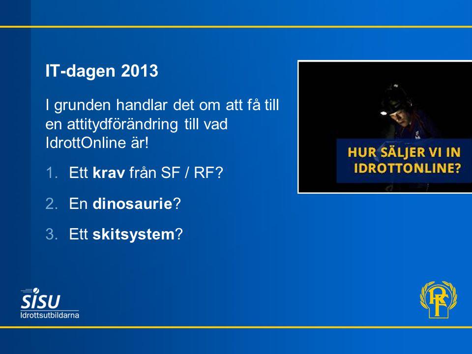 IT-dagen 2013 I grunden handlar det om att få till en attitydförändring till vad IdrottOnline är.