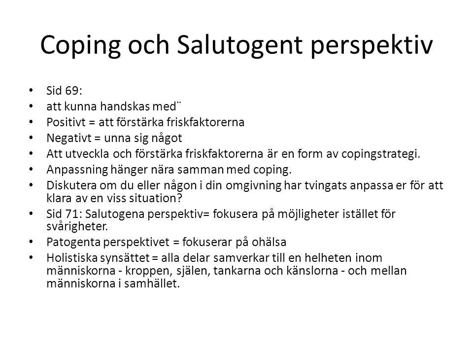 Coping och Salutogent perspektiv Sid 69: att kunna handskas med¨ Positivt = att förstärka friskfaktorerna Negativt = unna sig något Att utveckla och förstärka friskfaktorerna är en form av copingstrategi.