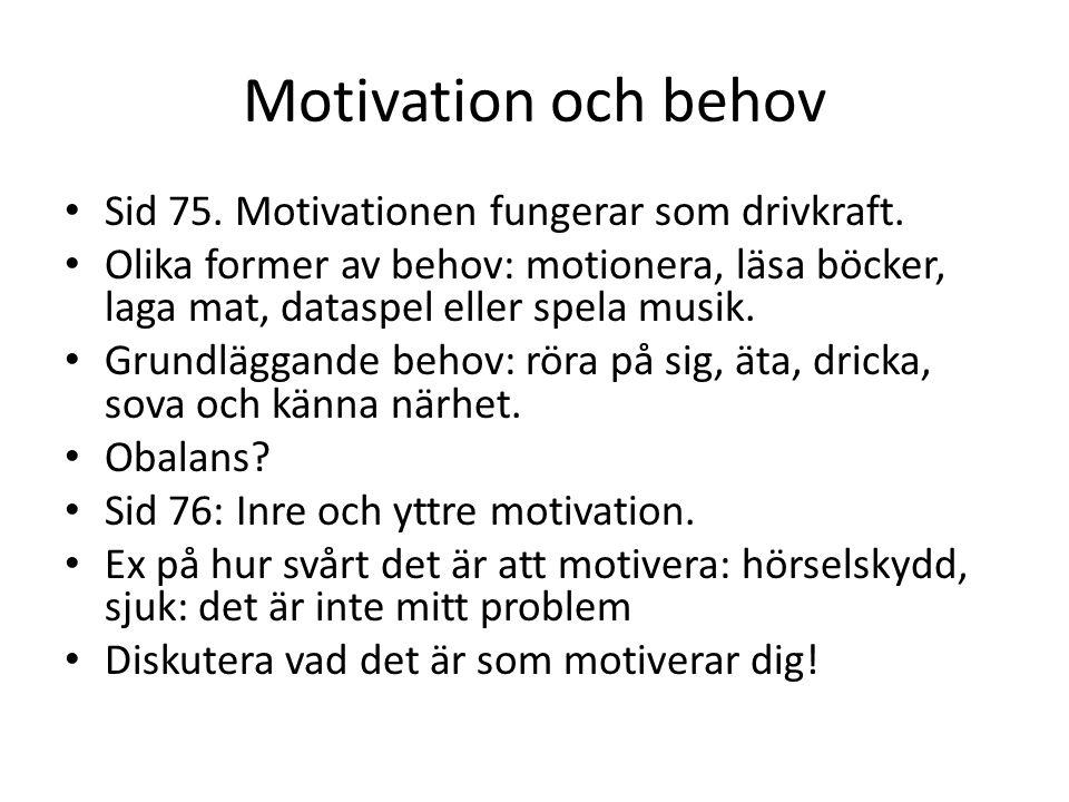 Motivation och behov Sid 75. Motivationen fungerar som drivkraft. Olika former av behov: motionera, läsa böcker, laga mat, dataspel eller spela musik.