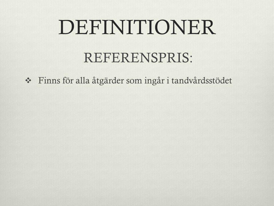 DEFINITIONER REFERENSPRIS:  Finns för alla åtgärder som ingår i tandvårdsstödet