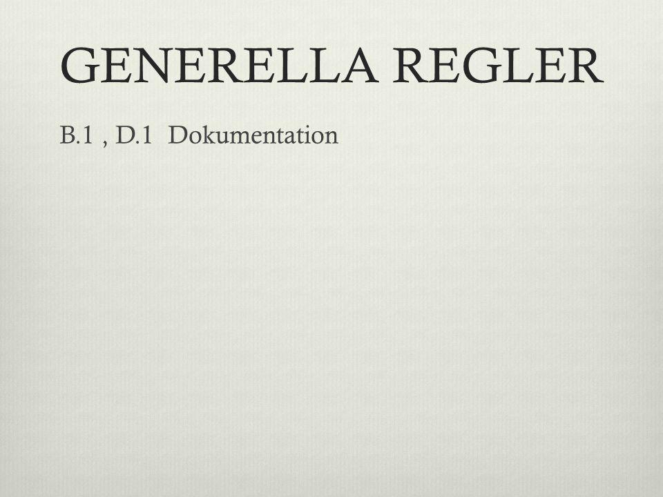 GENERELLA REGLER B.1, D.1 Dokumentation