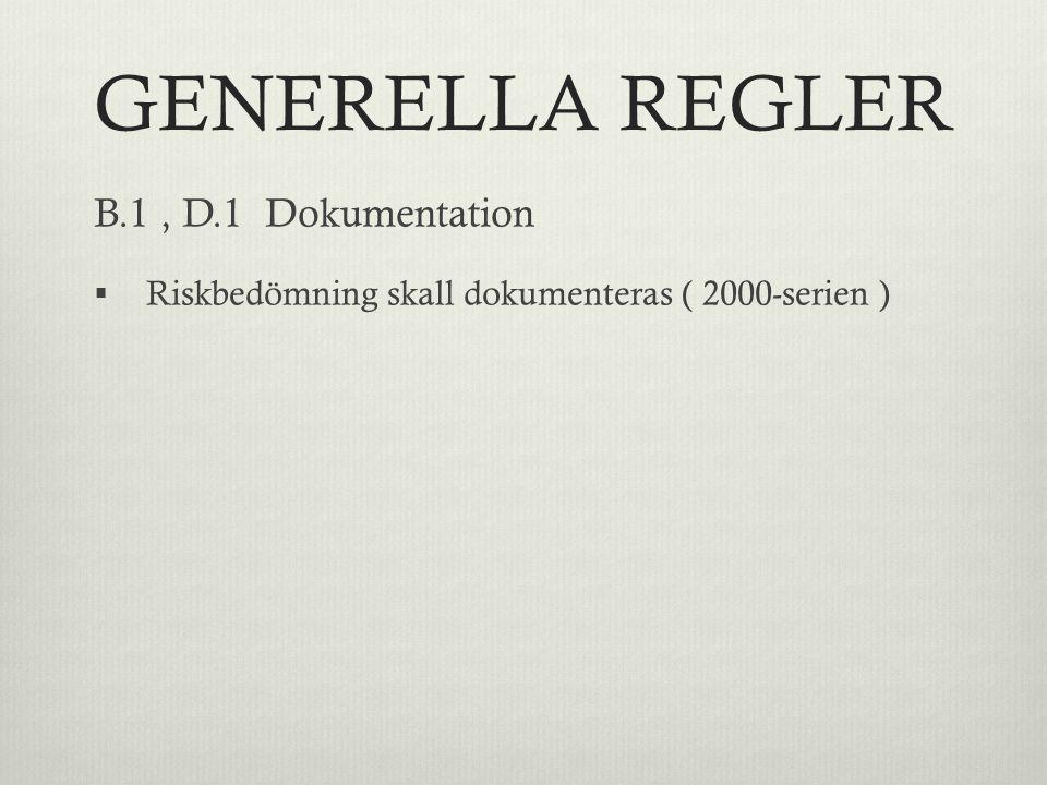 GENERELLA REGLER B.1, D.1 Dokumentation  Riskbedömning skall dokumenteras ( 2000-serien )