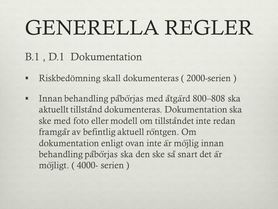 GENERELLA REGLER B.1, D.1 Dokumentation  Riskbedömning skall dokumenteras ( 2000-serien )  Innan behandling pa ̊ bo ̈ rjas med a ̊ tga ̈ rd 800–808