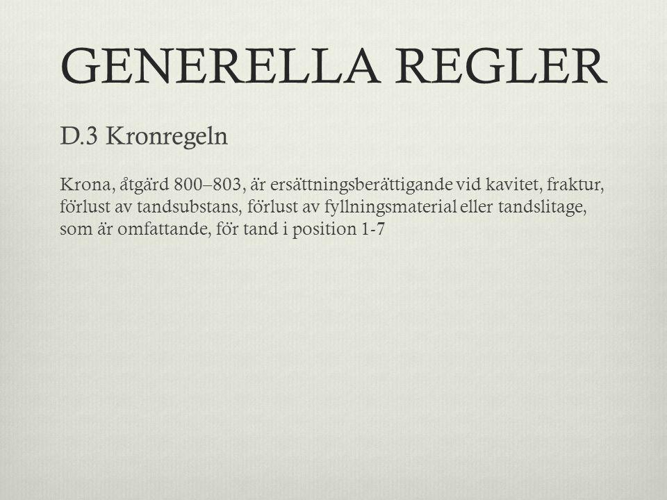 GENERELLA REGLER D.3 Kronregeln Krona, a ̊ tga ̈ rd 800–803, a ̈ r ersa ̈ ttningsbera ̈ ttigande vid kavitet, fraktur, fo ̈ rlust av tandsubstans, fo