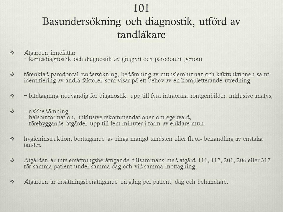 101 Basunderso ̈ kning och diagnostik, utfo ̈ rd av tandla ̈ kare  A ̊ tga ̈ rden innefattar − kariesdiagnostik och diagnostik av gingivit och parodo