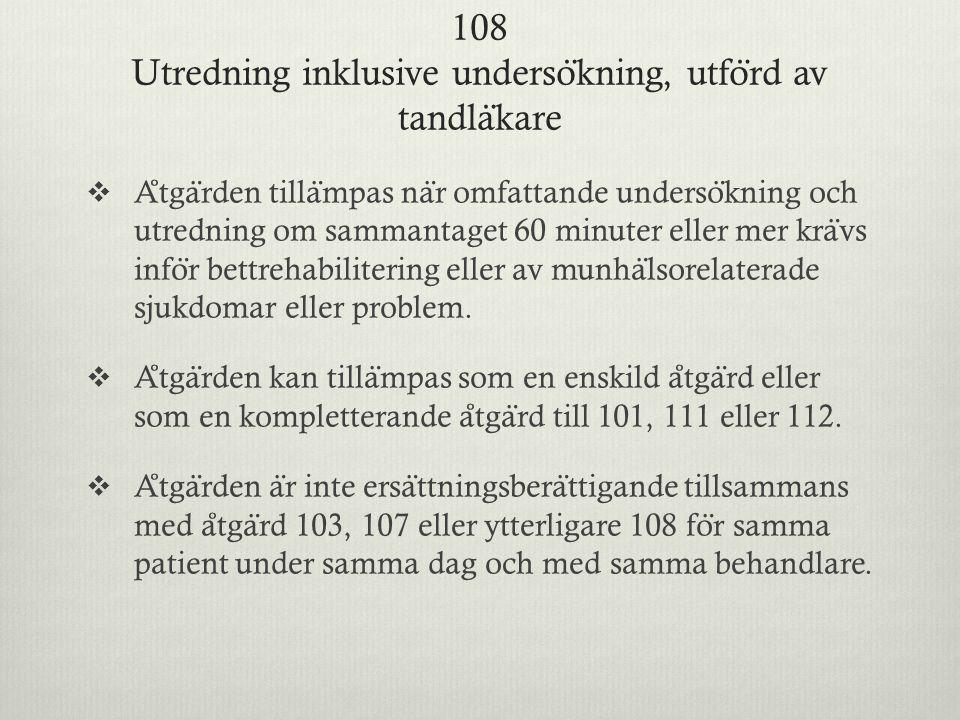 108 Utredning inklusive underso ̈ kning, utfo ̈ rd av tandla ̈ kare  A ̊ tga ̈ rden tilla ̈ mpas na ̈ r omfattande underso ̈ kning och utredning om s