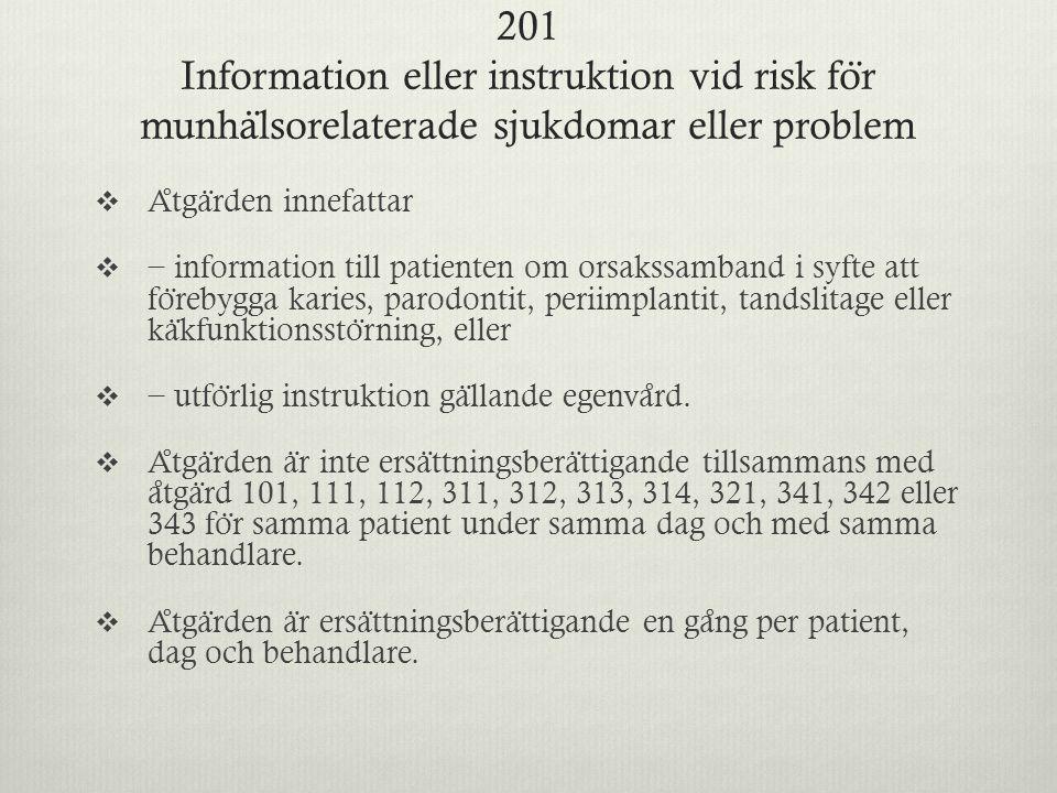 201 Information eller instruktion vid risk fo ̈ r munha ̈ lsorelaterade sjukdomar eller problem  A ̊ tga ̈ rden innefattar  − information till patie