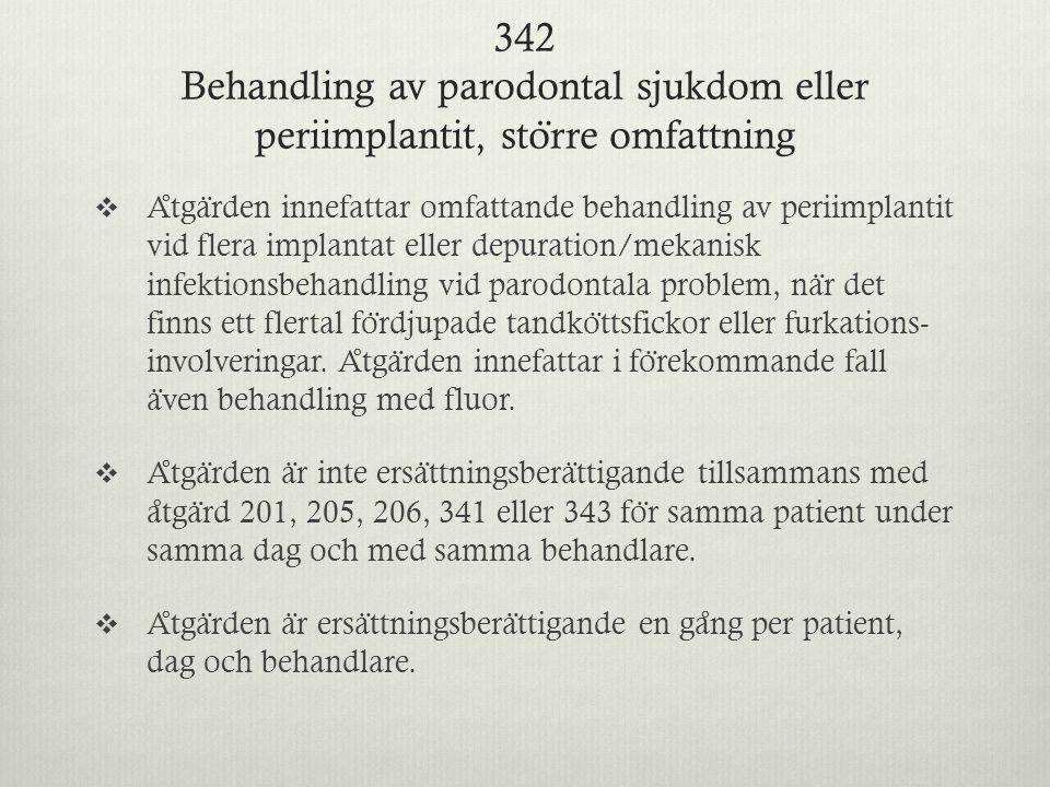 342 Behandling av parodontal sjukdom eller periimplantit, sto ̈ rre omfattning  A ̊ tga ̈ rden innefattar omfattande behandling av periimplantit vid