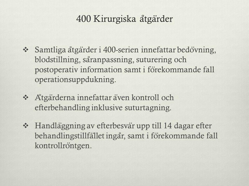 400 Kirurgiska a ̊ tga ̈ rder  Samtliga a ̊ tga ̈ rder i 400-serien innefattar bedo ̈ vning, blodstillning, sa ̊ ranpassning, suturering och postoper