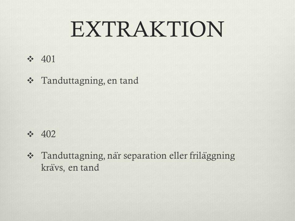 EXTRAKTION  401  Tanduttagning, en tand  402  Tanduttagning, na ̈ r separation eller frila ̈ ggning kra ̈ vs, en tand