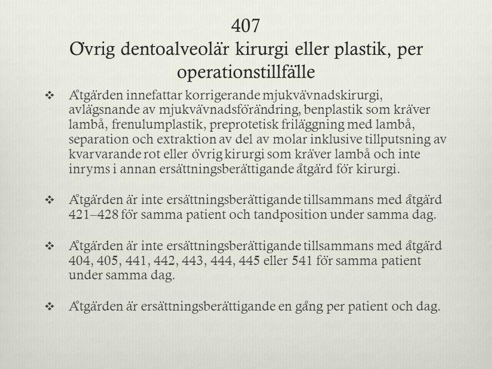 407 O ̈ vrig dentoalveola ̈ r kirurgi eller plastik, per operationstillfa ̈ lle  A ̊ tga ̈ rden innefattar korrigerande mjukva ̈ vnadskirurgi, avla ̈