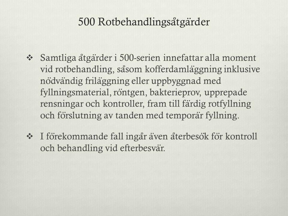 500 Rotbehandlingsa ̊ tga ̈ rder  Samtliga a ̊ tga ̈ rder i 500-serien innefattar alla moment vid rotbehandling, sa ̊ som kofferdamla ̈ ggning inklus