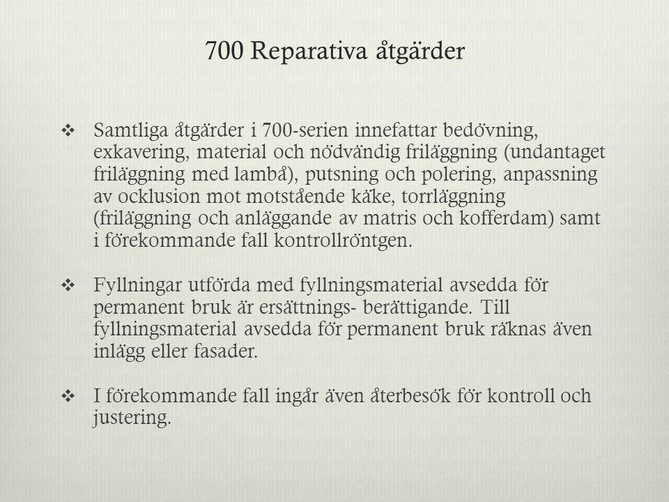 700 Reparativa a ̊ tga ̈ rder  Samtliga a ̊ tga ̈ rder i 700-serien innefattar bedo ̈ vning, exkavering, material och no ̈ dva ̈ ndig frila ̈ ggning