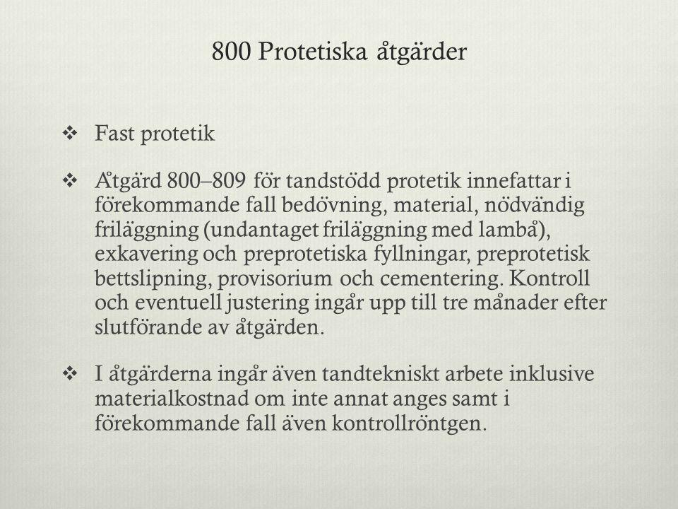 800 Protetiska a ̊ tga ̈ rder  Fast protetik  A ̊ tga ̈ rd 800–809 fo ̈ r tandsto ̈ dd protetik innefattar i fo ̈ rekommande fall bedo ̈ vning, mate