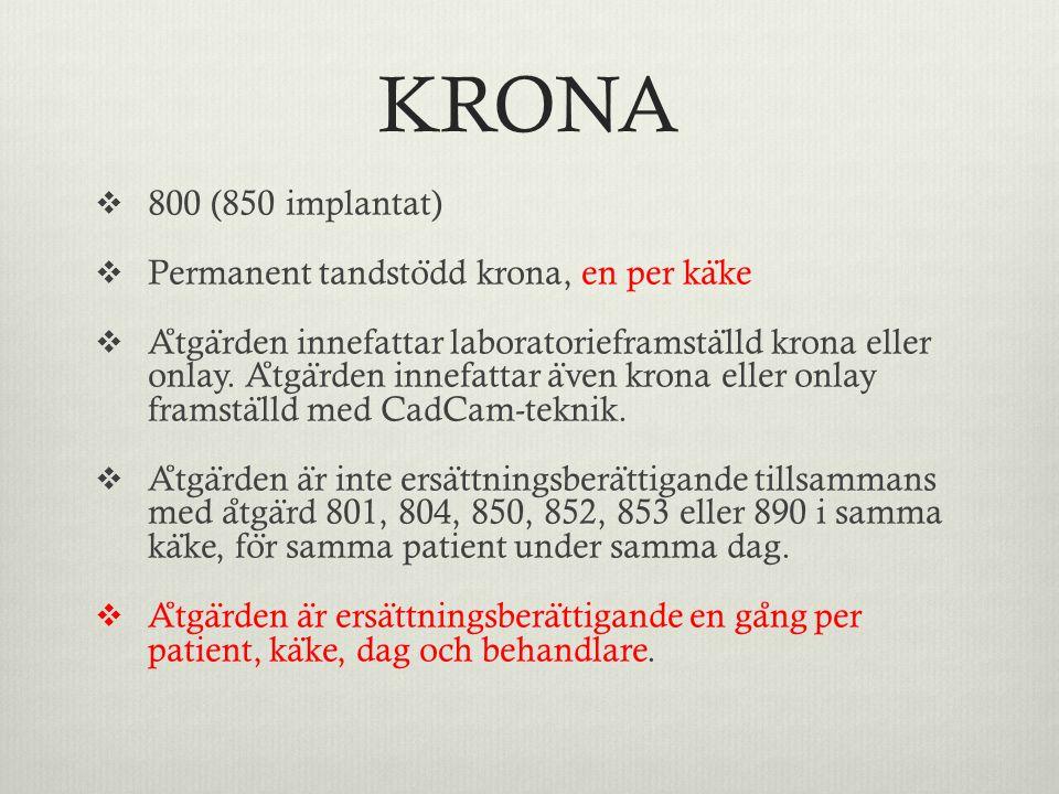KRONA  800 (850 implantat)  Permanent tandsto ̈ dd krona, en per ka ̈ ke  A ̊ tga ̈ rden innefattar laboratorieframsta ̈ lld krona eller onlay. A ̊