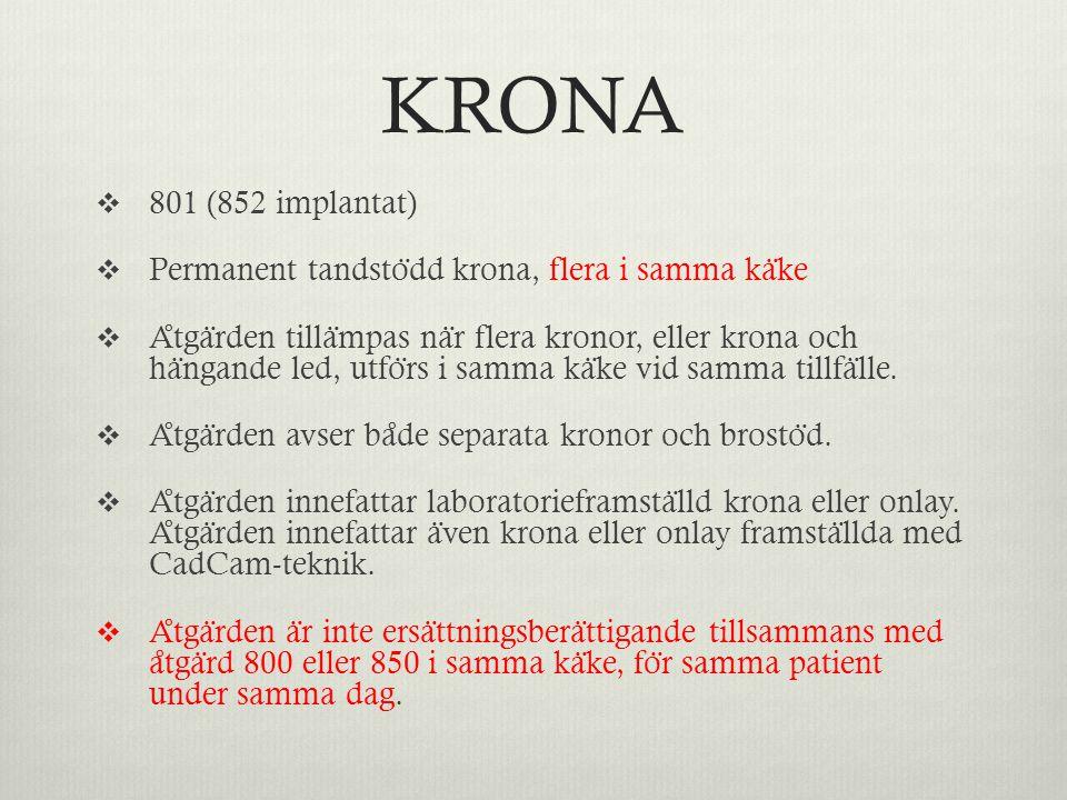 KRONA  801 (852 implantat)  Permanent tandsto ̈ dd krona, flera i samma ka ̈ ke  A ̊ tga ̈ rden tilla ̈ mpas na ̈ r flera kronor, eller krona och h