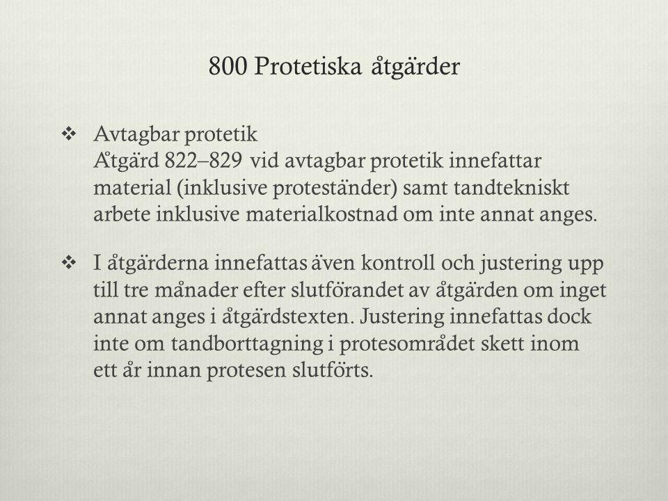 800 Protetiska a ̊ tga ̈ rder  Avtagbar protetik A ̊ tga ̈ rd 822–829 vid avtagbar protetik innefattar material (inklusive protesta ̈ nder) samt tand