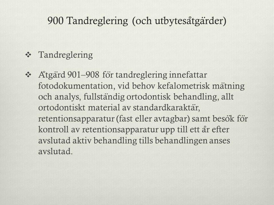 900 Tandreglering (och utbytesa ̊ tga ̈ rder)  Tandreglering  A ̊ tga ̈ rd 901–908 fo ̈ r tandreglering innefattar fotodokumentation, vid behov kefa