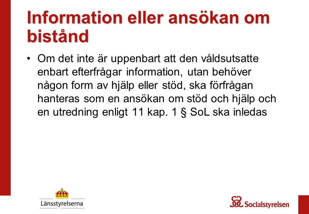 Information eller ansökan om bistånd Om det inte är uppenbart att den våldsutsatte enbart efterfrågar information, utan behöver någon form av hjälp el