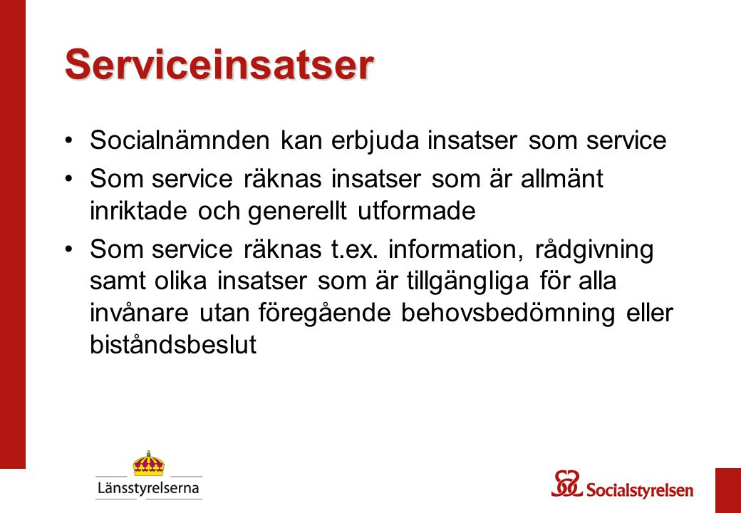 Serviceinsatser Socialnämnden kan erbjuda insatser som service Som service räknas insatser som är allmänt inriktade och generellt utformade Som servic