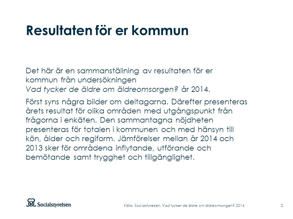 Inflytande, utförande och bemötande 23 Andel positiva svar i kommunen Källa: Socialstyrelsen, Vad tycker de äldre om äldreomsorgen.