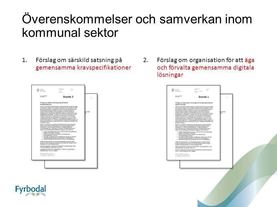 Överenskommelser och samverkan inom kommunal sektor 1.Förslag om särskild satsning på gemensamma kravspecifikationer 2.Förslag om organisation för att