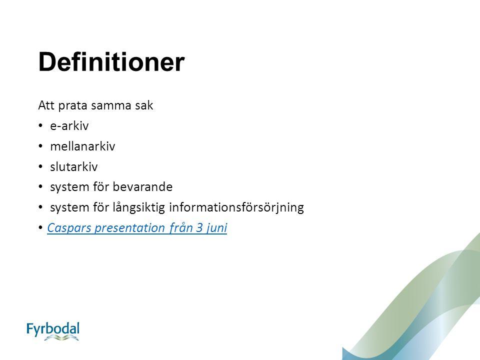 Definitioner Att prata samma sak e-arkiv mellanarkiv slutarkiv system för bevarande system för långsiktig informationsförsörjning Caspars presentation