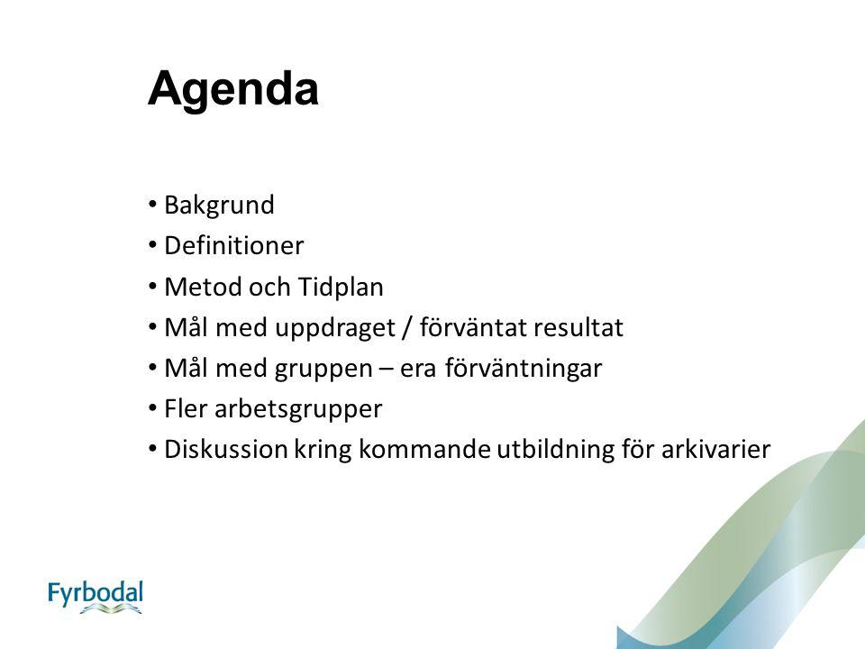 Agenda Bakgrund Definitioner Metod och Tidplan Mål med uppdraget / förväntat resultat Mål med gruppen – era förväntningar Fler arbetsgrupper Diskussio