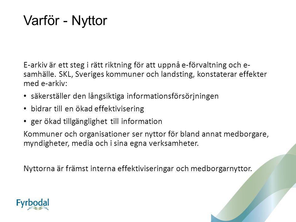 Varför - Nyttor E-arkiv är ett steg i rätt riktning för att uppnå e-förvaltning och e- samhälle. SKL, Sveriges kommuner och landsting, konstaterar eff