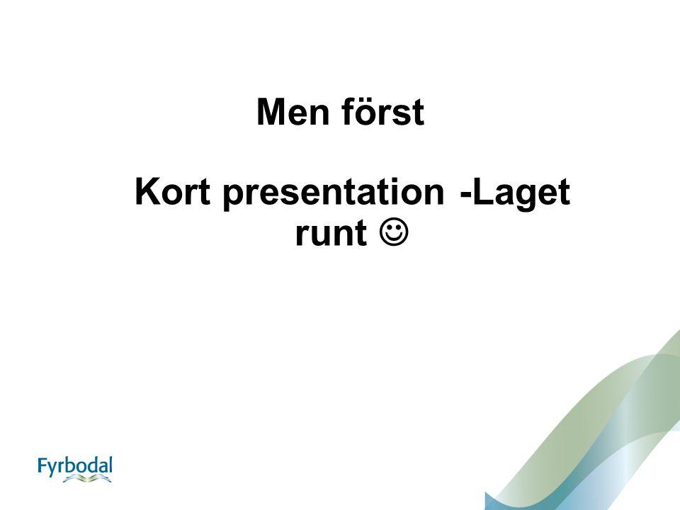 Men först Kort presentation -Laget runt