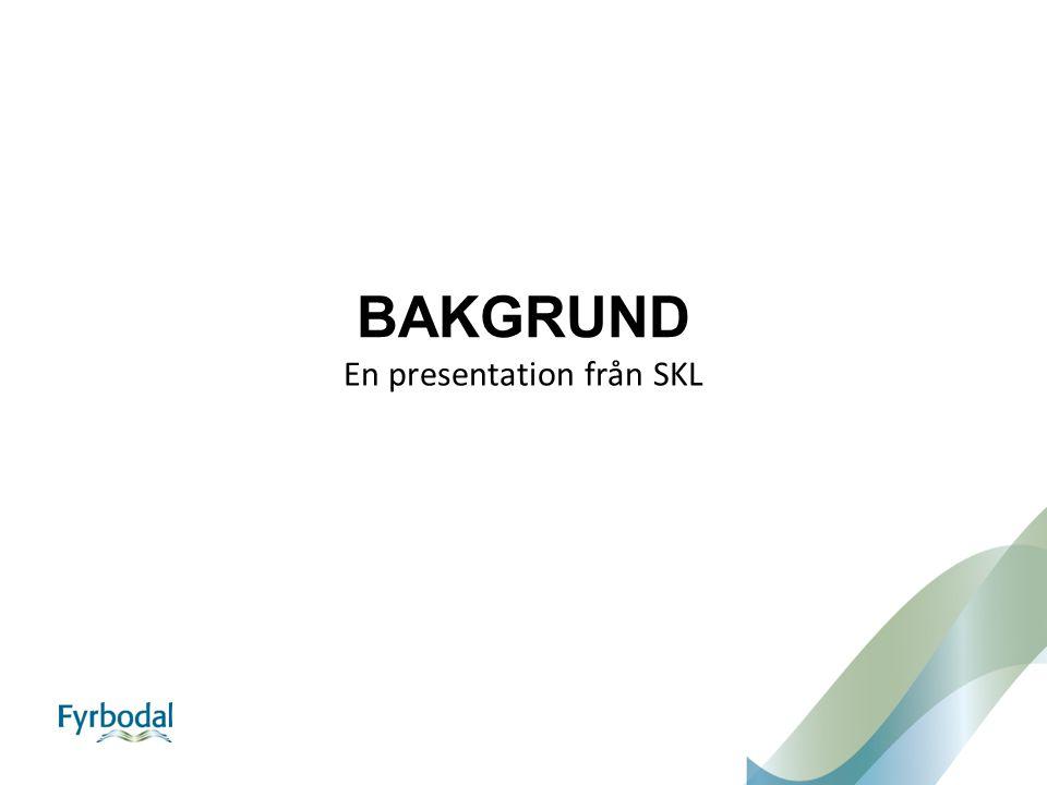 BAKGRUND En presentation från SKL