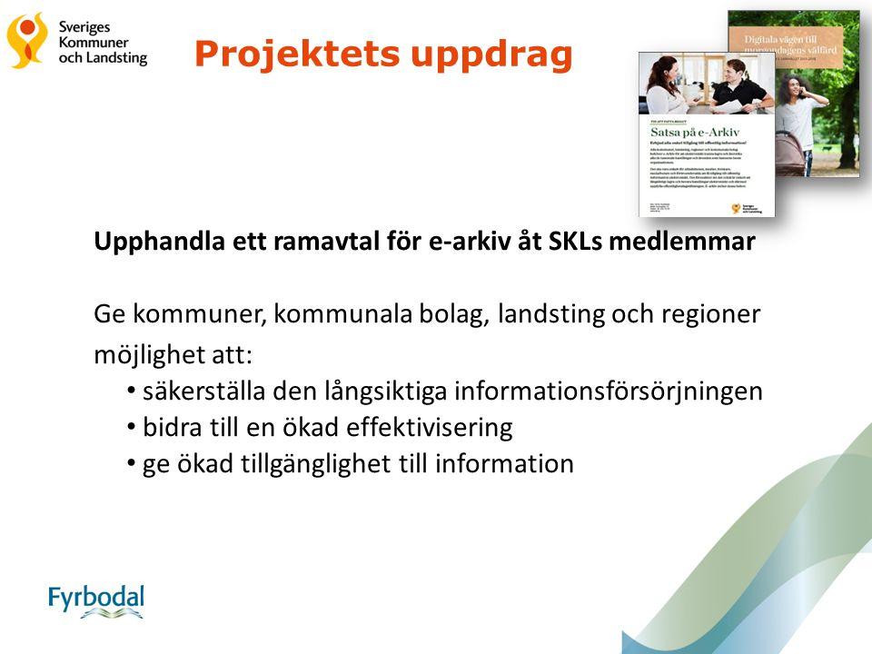 Projektets uppdrag Upphandla ett ramavtal för e-arkiv åt SKLs medlemmar Ge kommuner, kommunala bolag, landsting och regioner möjlighet att: säkerställ