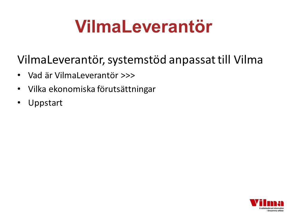 VilmaLeverantör VilmaLeverantör, systemstöd anpassat till Vilma Vad är VilmaLeverantör >>> Vilka ekonomiska förutsättningar Uppstart