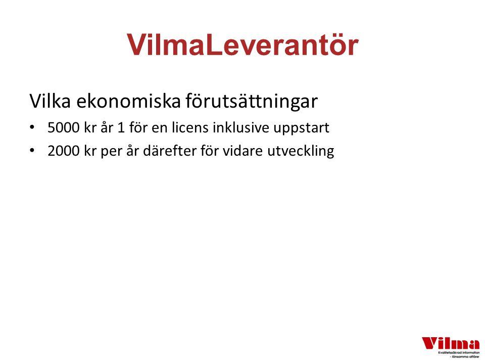 VilmaLeverantör Vilka ekonomiska förutsättningar 5000 kr år 1 för en licens inklusive uppstart 2000 kr per år därefter för vidare utveckling