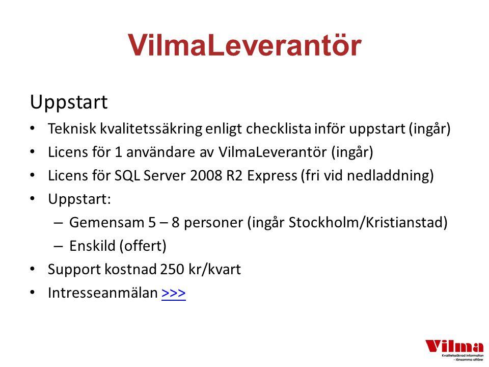VilmaLeverantör Uppstart Teknisk kvalitetssäkring enligt checklista inför uppstart (ingår) Licens för 1 användare av VilmaLeverantör (ingår) Licens för SQL Server 2008 R2 Express (fri vid nedladdning) Uppstart: – Gemensam 5 – 8 personer (ingår Stockholm/Kristianstad) – Enskild (offert) Support kostnad 250 kr/kvart Intresseanmälan >>>>>>