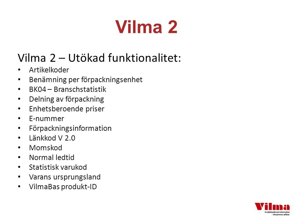 Vilma 2 Vilma 2 – Utökad funktionalitet: Artikelkoder Benämning per förpackningsenhet BK04 – Branschstatistik Delning av förpackning Enhetsberoende priser E-nummer Förpackningsinformation Länkkod V 2.0 Momskod Normal ledtid Statistisk varukod Varans ursprungsland VilmaBas produkt-ID