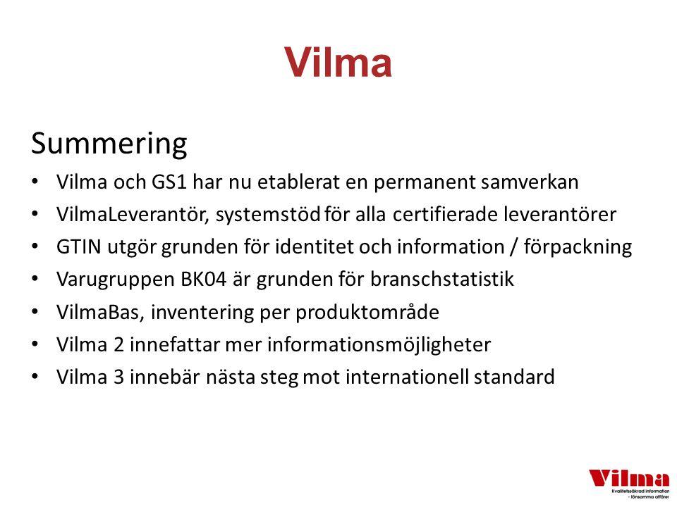 Vilma Summering Vilma och GS1 har nu etablerat en permanent samverkan VilmaLeverantör, systemstöd för alla certifierade leverantörer GTIN utgör grunden för identitet och information / förpackning Varugruppen BK04 är grunden för branschstatistik VilmaBas, inventering per produktområde Vilma 2 innefattar mer informationsmöjligheter Vilma 3 innebär nästa steg mot internationell standard