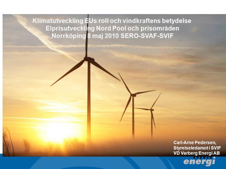 Klimatutveckling EUs roll och vindkraftens betydelse Elprisutveckling Nord Pool och prisområden Norrköping 8 maj 2010 SERO-SVAF-SVIF Carl-Arne Pedersen, Styrelseledamot i SVIF VD Varberg Energi AB