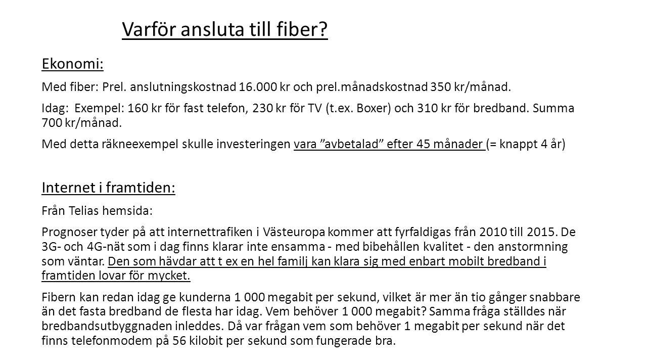 Ekonomi: Med fiber: Prel. anslutningskostnad 16.000 kr och prel.månadskostnad 350 kr/månad. Idag: Exempel: 160 kr för fast telefon, 230 kr för TV (t.e