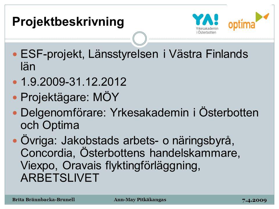 Projektbeskrivning 7.4.2009 Brita Brännbacka-Brunell Ann-May Pitkäkangas ESF-projekt, Länsstyrelsen i Västra Finlands län 1.9.2009-31.12.2012 Projektä
