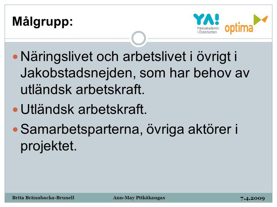 Målgrupp: 7.4.2009 Brita Brännbacka-Brunell Ann-May Pitkäkangas Näringslivet och arbetslivet i övrigt i Jakobstadsnejden, som har behov av utländsk ar
