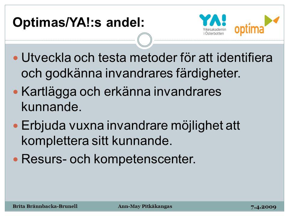 Optimas/YA!:s andel: 7.4.2009 Brita Brännbacka-Brunell Ann-May Pitkäkangas Utveckla och testa metoder för att identifiera och godkänna invandrares fär