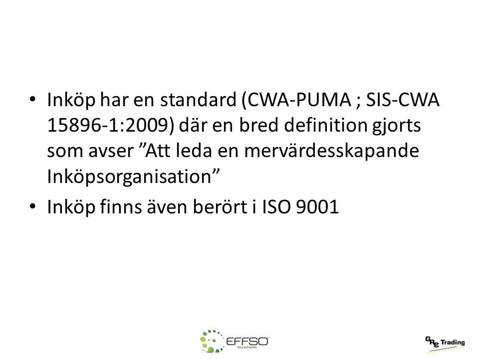 """Inköp har en standard (CWA-PUMA ; SIS-CWA 15896-1:2009) där en bred definition gjorts som avser """"Att leda en mervärdesskapande Inköpsorganisation"""" Ink"""