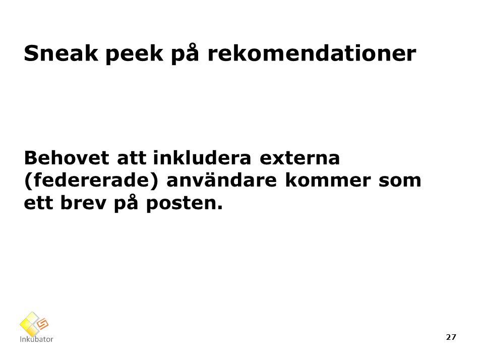 Sneak peek på rekomendationer Behovet att inkludera externa (federerade) användare kommer som ett brev på posten. 27