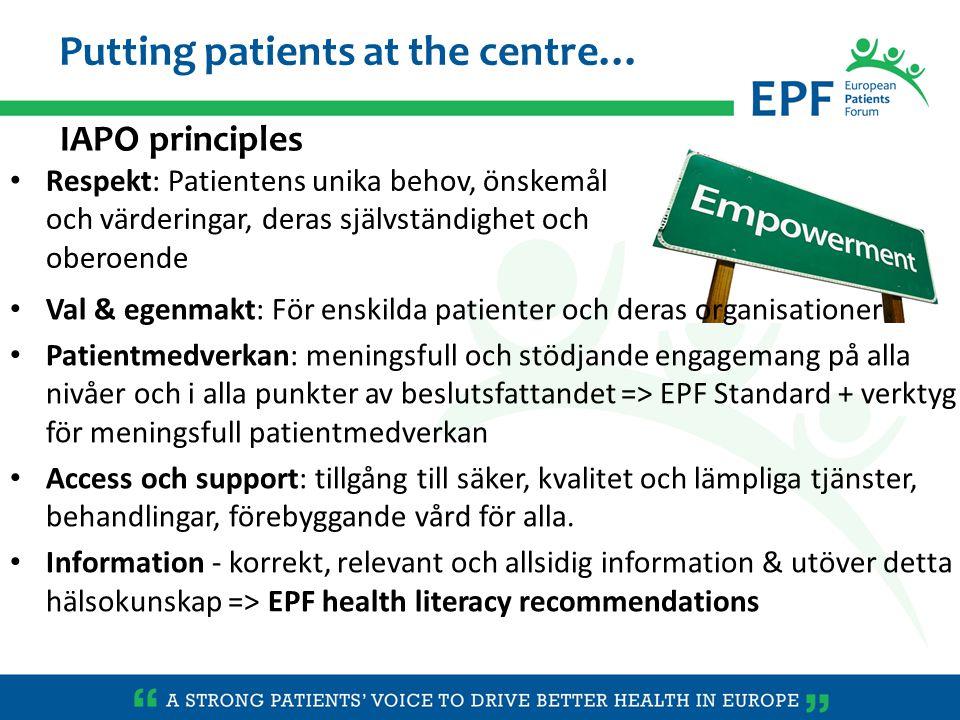 Val & egenmakt: För enskilda patienter och deras organisationer Patientmedverkan: meningsfull och stödjande engagemang på alla nivåer och i alla punkter av beslutsfattandet => EPF Standard + verktyg för meningsfull patientmedverkan Access och support: tillgång till säker, kvalitet och lämpliga tjänster, behandlingar, förebyggande vård för alla.